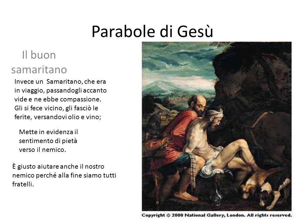 Parabole di Gesù Il buon samaritano Invece un Samaritano, che era in viaggio, passandogli accanto vide e ne ebbe compassione. Gli si fece vicino, gli