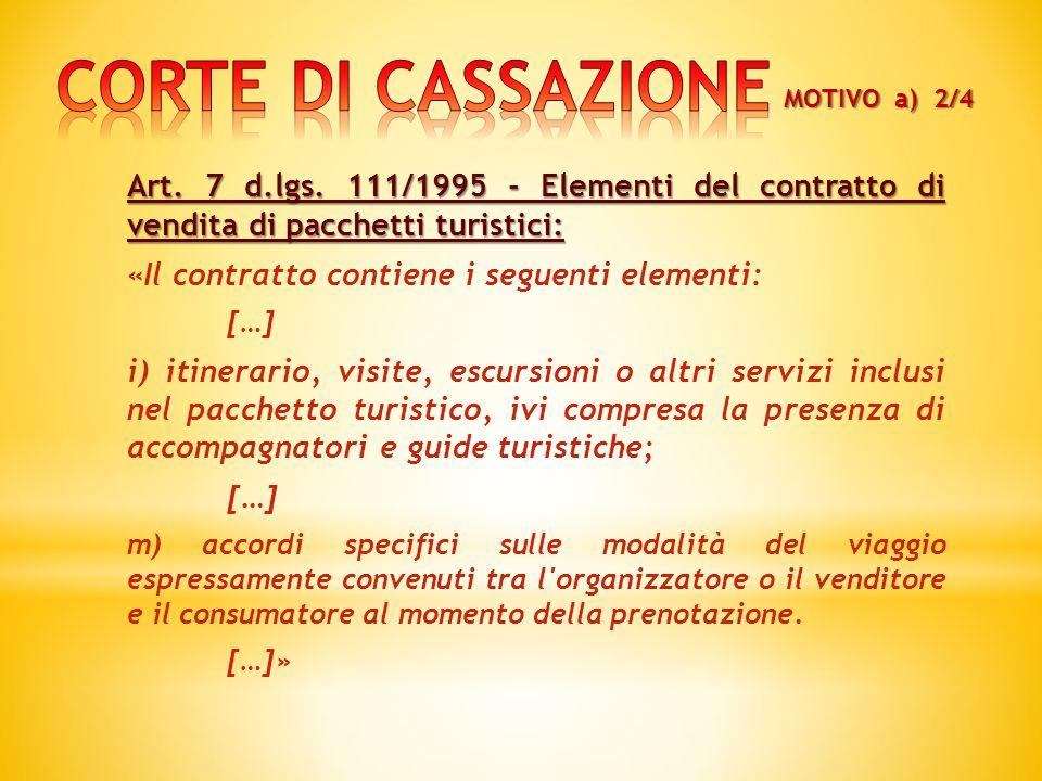 Art. 7 d.lgs. 111/1995 - Elementi del contratto di vendita di pacchetti turistici: «Il contratto contiene i seguenti elementi: […] i) itinerario, visi