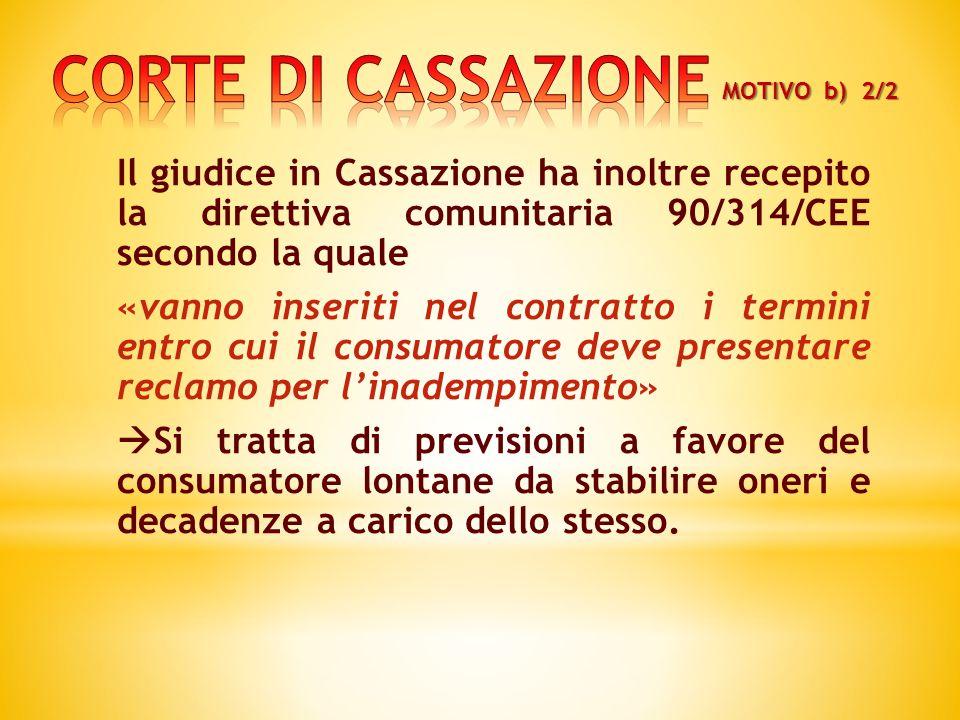 Il giudice in Cassazione ha inoltre recepito la direttiva comunitaria 90/314/CEE secondo la quale «vanno inseriti nel contratto i termini entro cui il