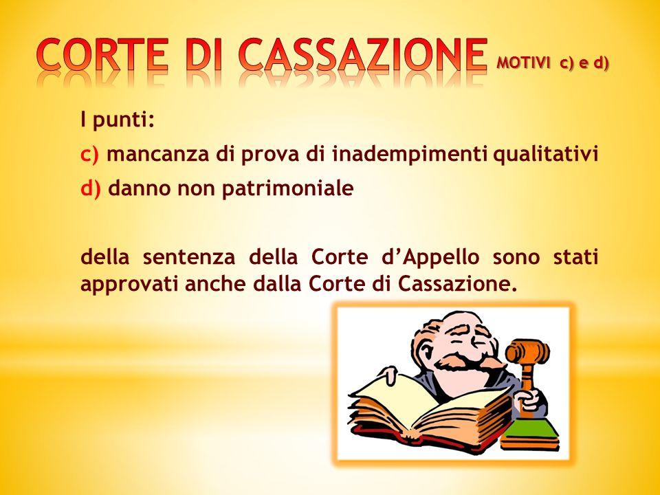 I punti: c) mancanza di prova di inadempimenti qualitativi d) danno non patrimoniale della sentenza della Corte d'Appello sono stati approvati anche dalla Corte di Cassazione.