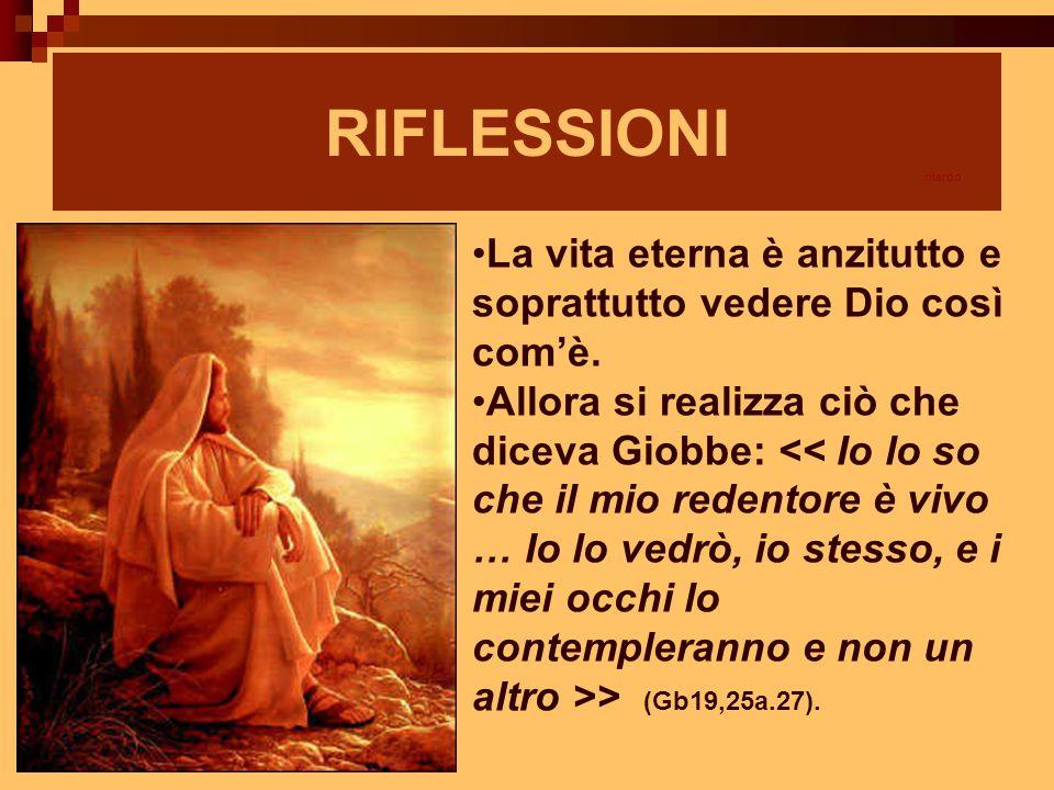 RIFLESSIONI La vita eterna è anzitutto e soprattutto vedere Dio così com'è. Allora si realizza ciò che diceva Giobbe: > (Gb19,25a.27). ritardo