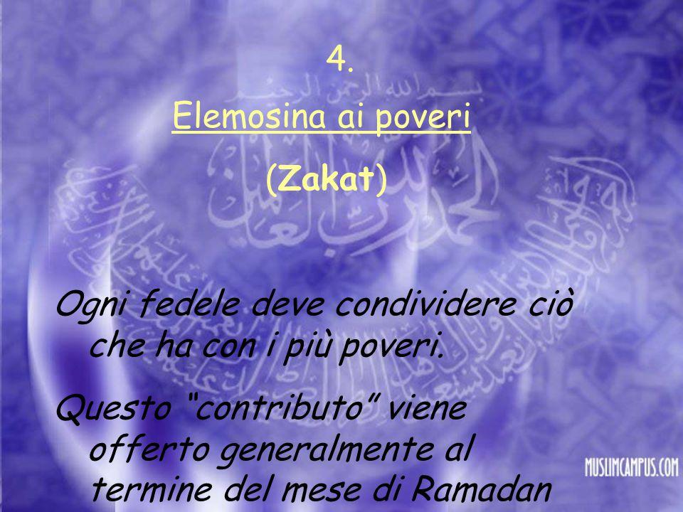 """Elemosina ai poveri (Zakat) Ogni fedele deve condividere ciò che ha con i più poveri. Questo """"contributo"""" viene offerto generalmente al termine del me"""