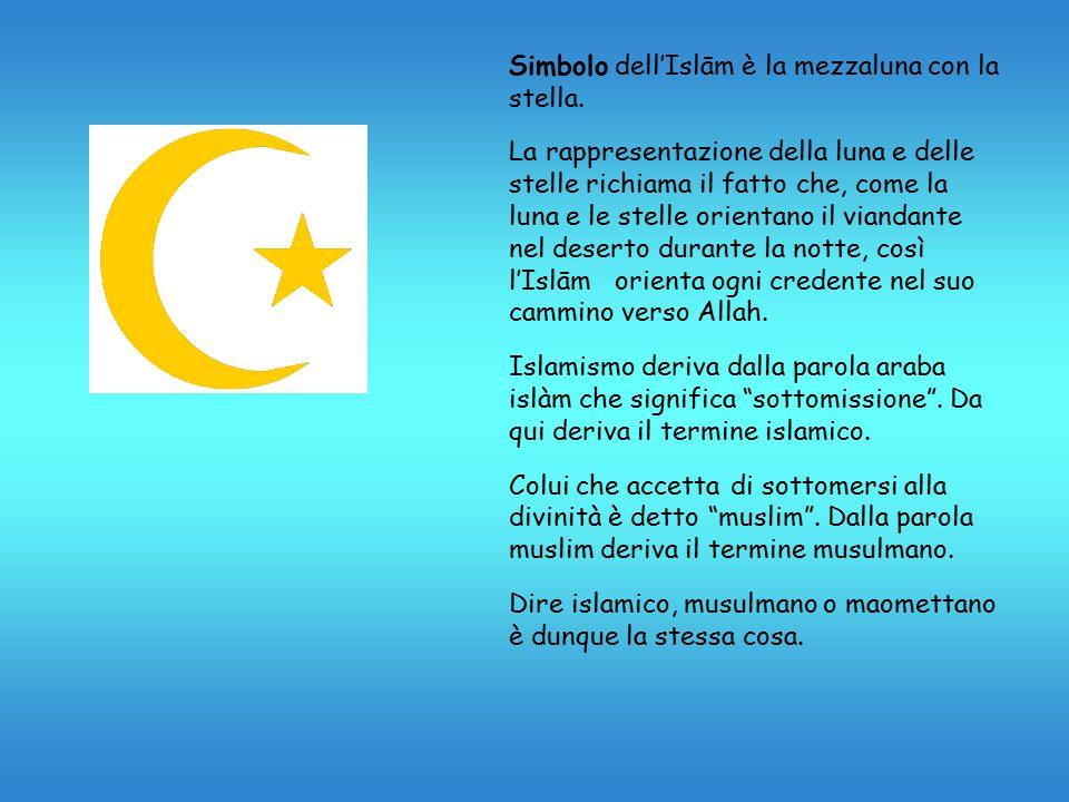 Simbolo dell'Islām è la mezzaluna con la stella. La rappresentazione della luna e delle stelle richiama il fatto che, come la luna e le stelle orienta
