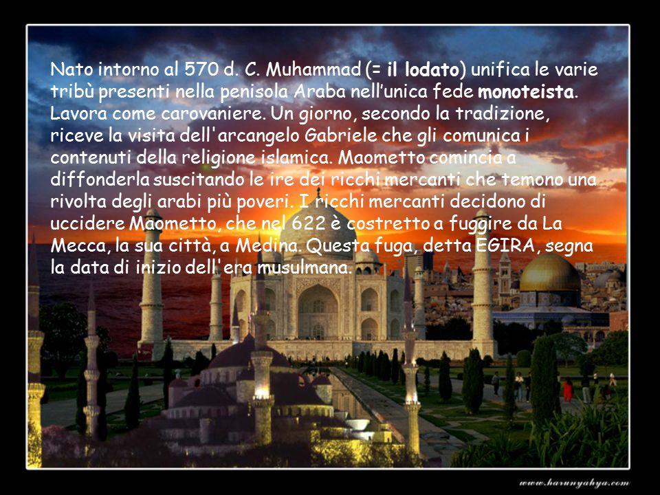 Nato intorno al 570 d. C. Muhammad (= il lodato) unifica le varie tribù presenti nella penisola Araba nell'unica fede monoteista. Lavora come carovani