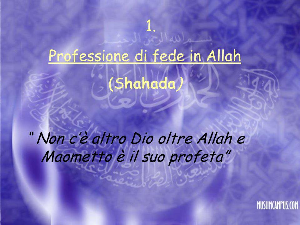 """Professione di fede in Allah (Shahada) """" Non c'è altro Dio oltre Allah e Maometto è il suo profeta"""" 1."""