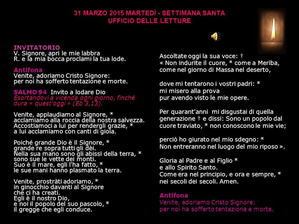 31 MARZO 2015 MARTEDÌ - SETTIMANA SANTA UFFICIO DELLE LETTURE INVITATORIO V.