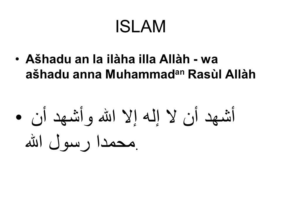 ISLAM Ašhadu an la ilàha illa Allàh - wa ašhadu anna Muhammad an Rasùl Allàh أشهد أن لا إله إلا الله وأشهد أن محمدا رسول الله .