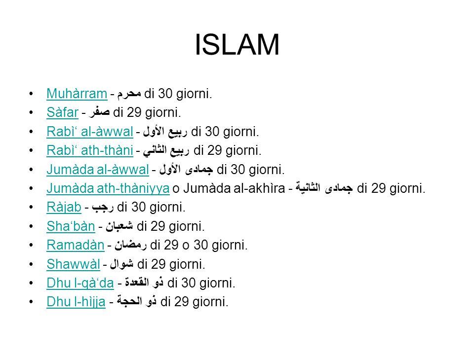 ISLAM Muhàrram - محرم di 30 giorni.Muhàrram Sàfar - صفر di 29 giorni.Sàfar Rabì' al-àwwal - ربيع الأول di 30 giorni.Rabì' al-àwwal Rabì' ath-thàni - ر