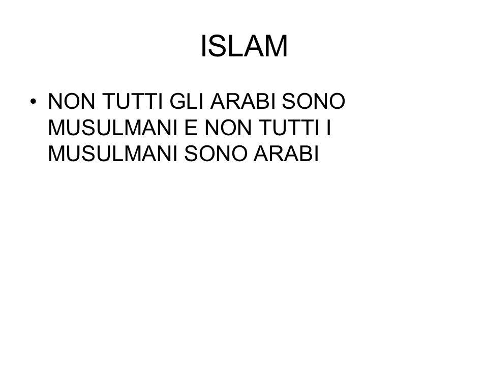 ISLAM NON TUTTI GLI ARABI SONO MUSULMANI E NON TUTTI I MUSULMANI SONO ARABI