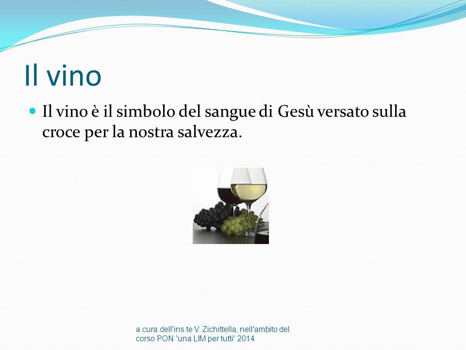 Il vino Il vino è il simbolo del sangue di Gesù versato sulla croce per la nostra salvezza. a cura dell'ins.te V. Zichittella, nell'ambito del corso P
