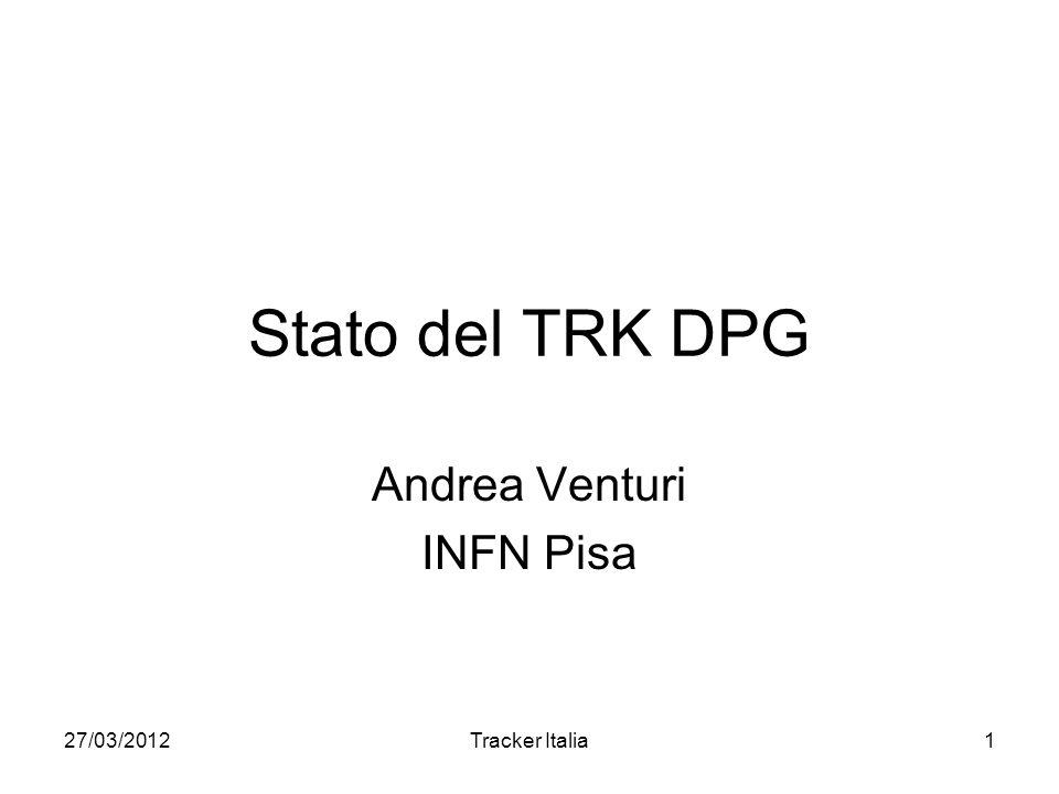 27/03/2012Tracker Italia1 Stato del TRK DPG Andrea Venturi INFN Pisa