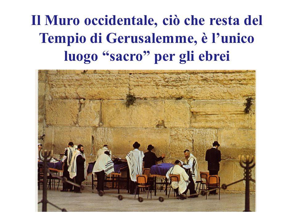 """Il Muro occidentale, ciò che resta del Tempio di Gerusalemme, è l'unico luogo """"sacro"""" per gli ebrei"""
