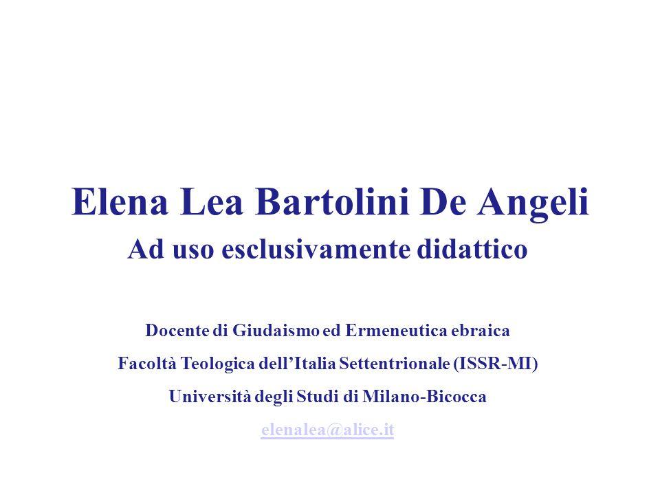 Elena Lea Bartolini De Angeli Ad uso esclusivamente didattico Docente di Giudaismo ed Ermeneutica ebraica Facoltà Teologica dell'Italia Settentrionale