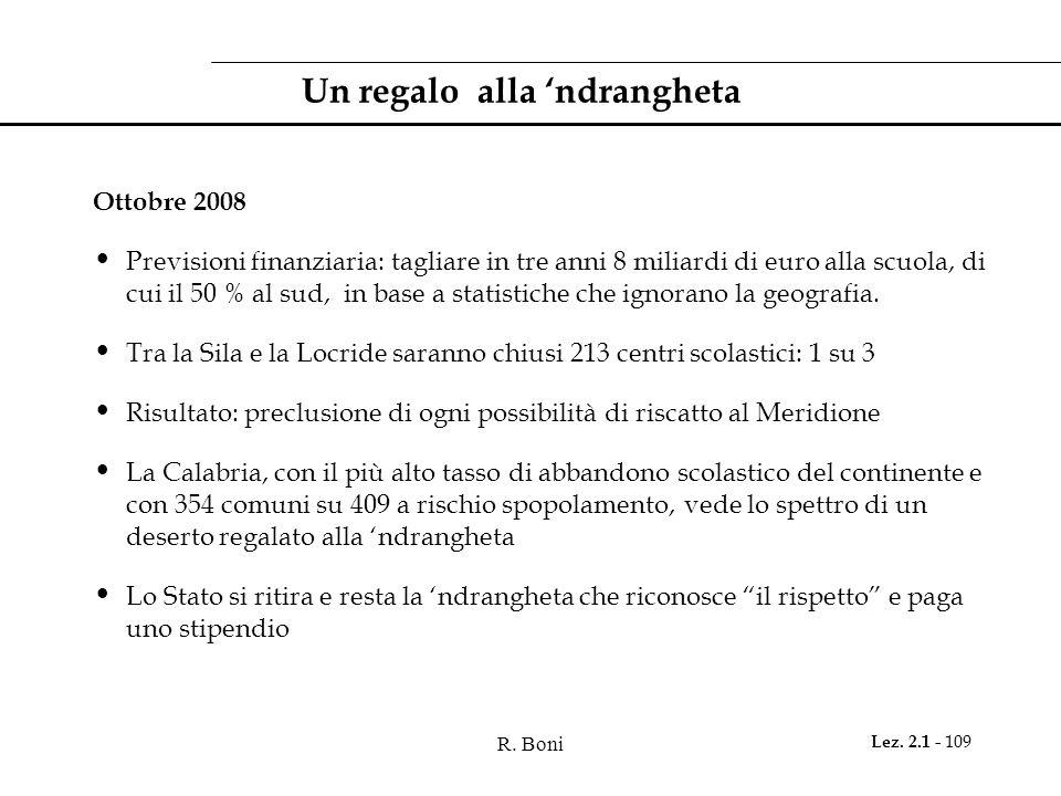 R. Boni Lez. 2.1 - 109 Un regalo alla 'ndrangheta Ottobre 2008 Previsioni finanziaria: tagliare in tre anni 8 miliardi di euro alla scuola, di cui il