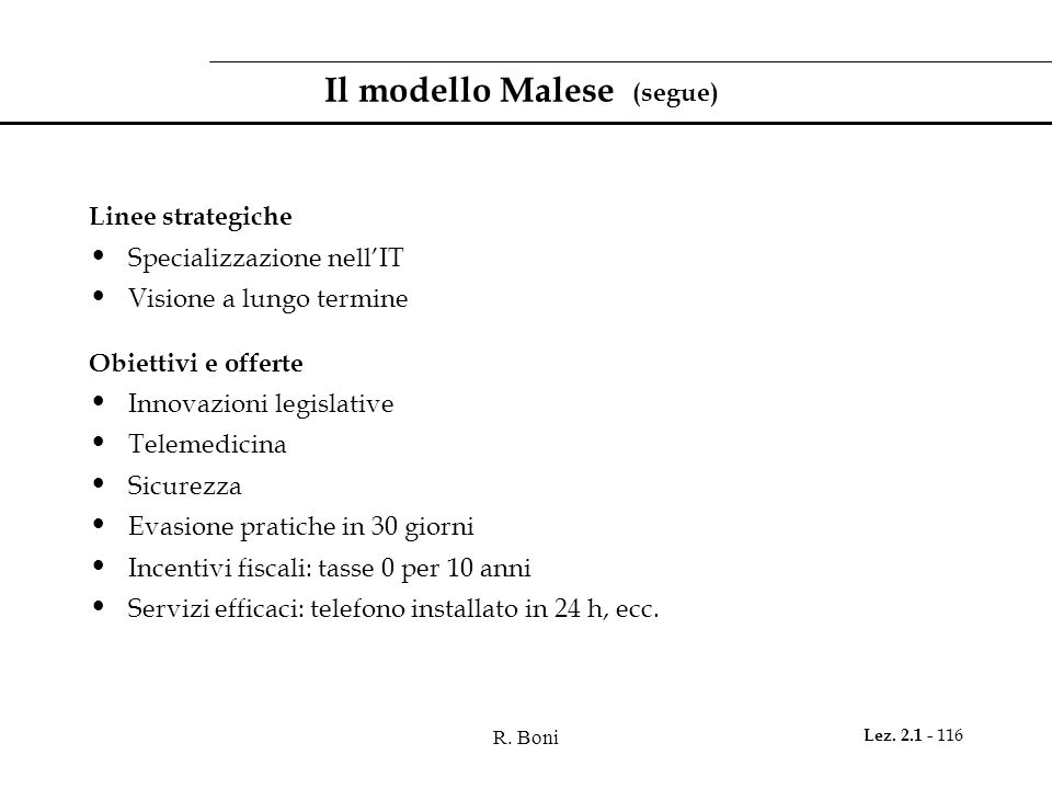 R. Boni Lez. 2.1 - 116 Il modello Malese (segue) Linee strategiche Specializzazione nell'IT Visione a lungo termine Obiettivi e offerte Innovazioni le