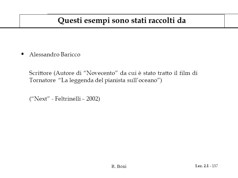 """R. Boni Lez. 2.1 - 157 Questi esempi sono stati raccolti da Alessandro Baricco Scrittore (Autore di """"Novecento"""" da cui è stato tratto il film di Torna"""