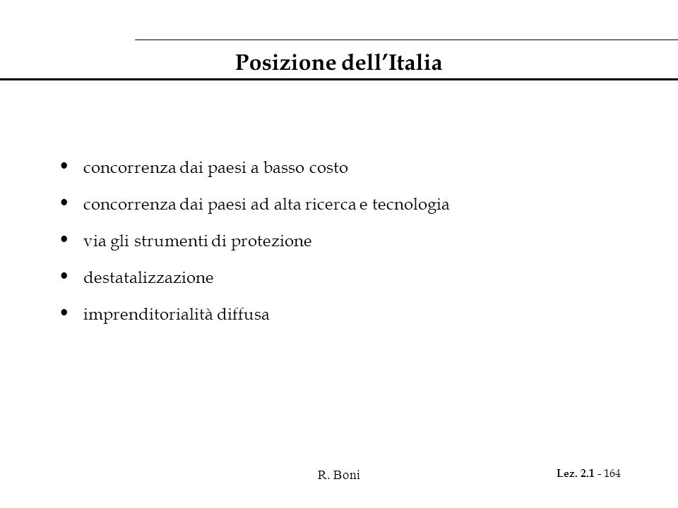 R. Boni Lez. 2.1 - 164 Posizione dell'Italia concorrenza dai paesi a basso costo concorrenza dai paesi ad alta ricerca e tecnologia via gli strumenti