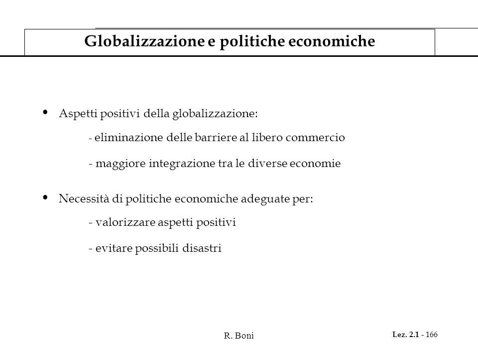 R. Boni Lez. 2.1 - 166 Globalizzazione e politiche economiche Aspetti positivi della globalizzazione: - eliminazione delle barriere al libero commerci