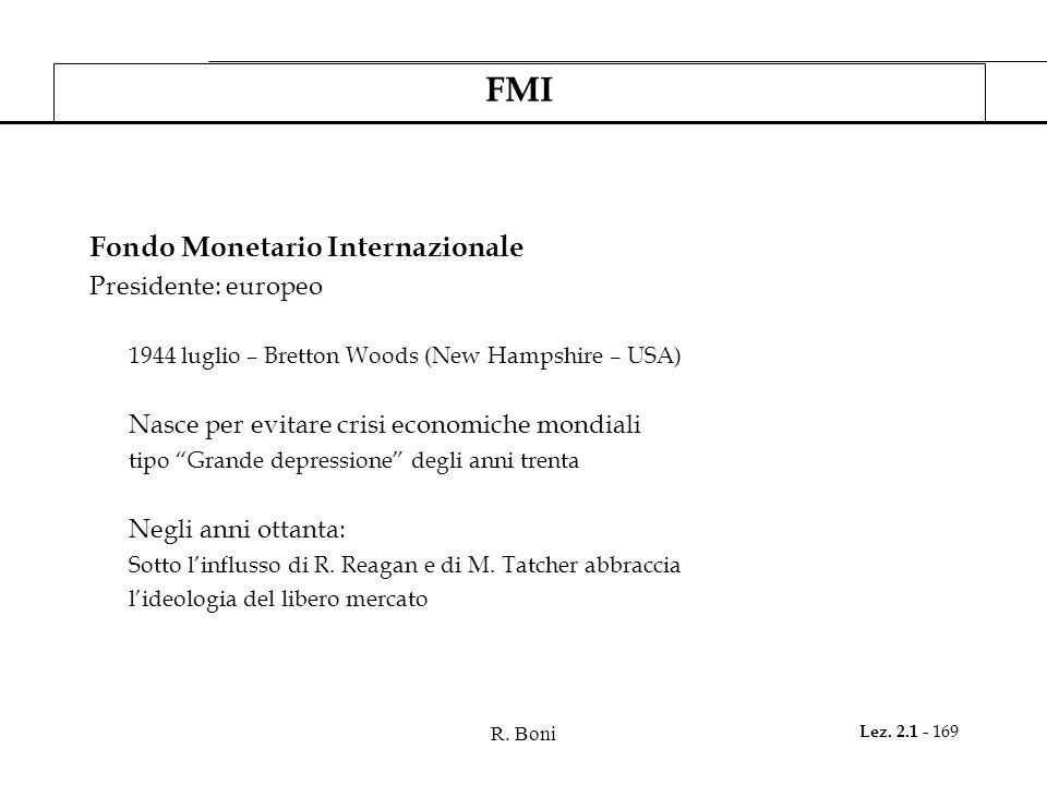R. Boni Lez. 2.1 - 169 FMI Fondo Monetario Internazionale Presidente: europeo 1944 luglio – Bretton Woods (New Hampshire – USA) Nasce per evitare cris
