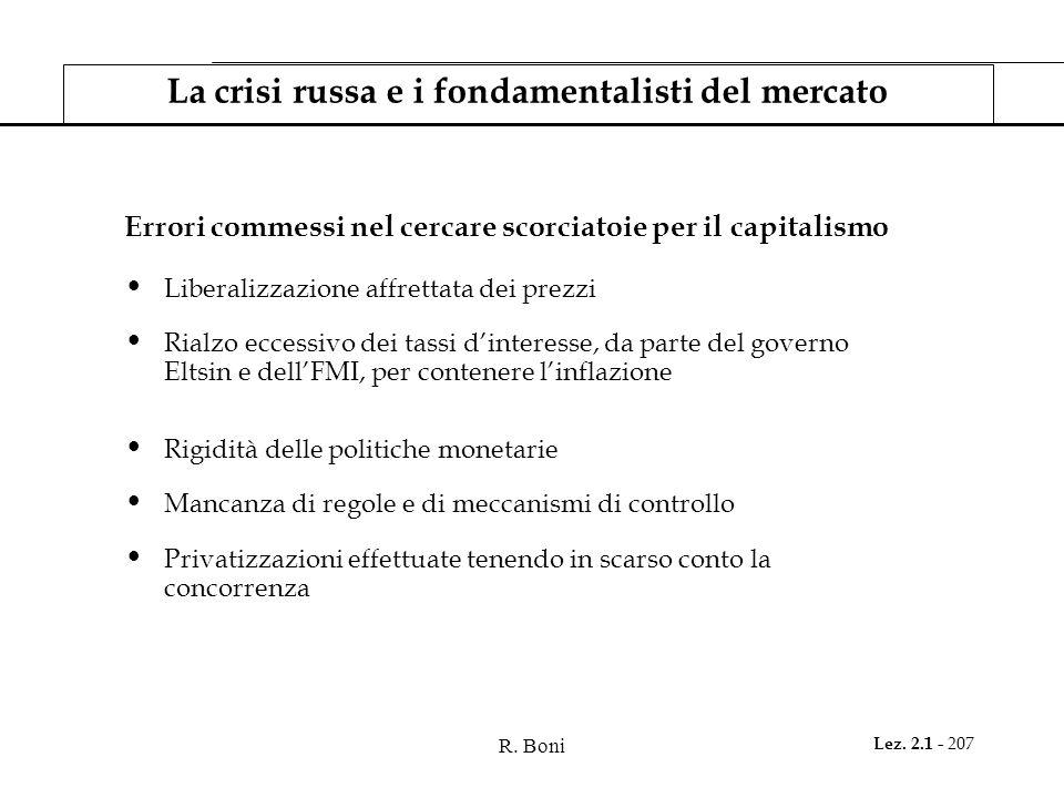 R. Boni Lez. 2.1 - 207 La crisi russa e i fondamentalisti del mercato Errori commessi nel cercare scorciatoie per il capitalismo Liberalizzazione affr