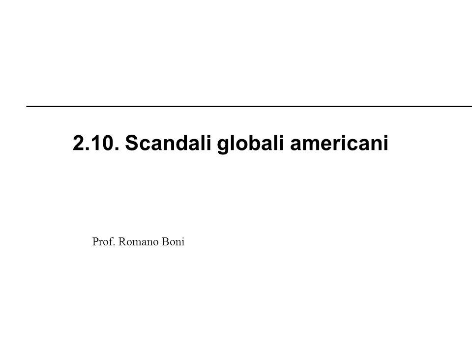R. Boni Lez. 2.1 - 212 Prof. Romano Boni 2.10. Scandali globali americani