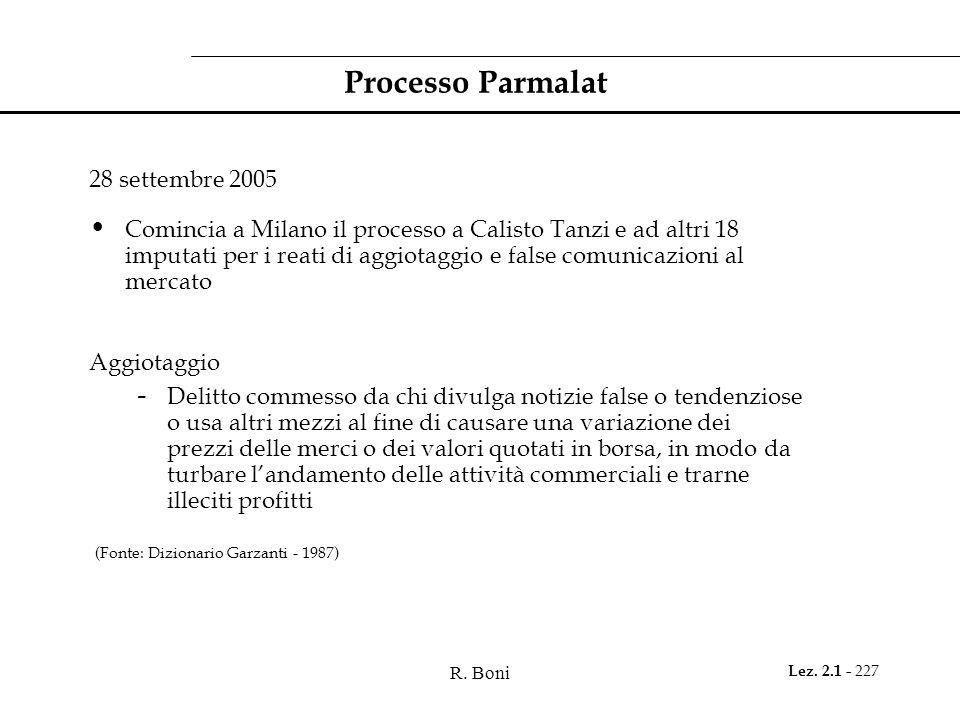 R. Boni Lez. 2.1 - 227 Processo Parmalat 28 settembre 2005 Comincia a Milano il processo a Calisto Tanzi e ad altri 18 imputati per i reati di aggiota