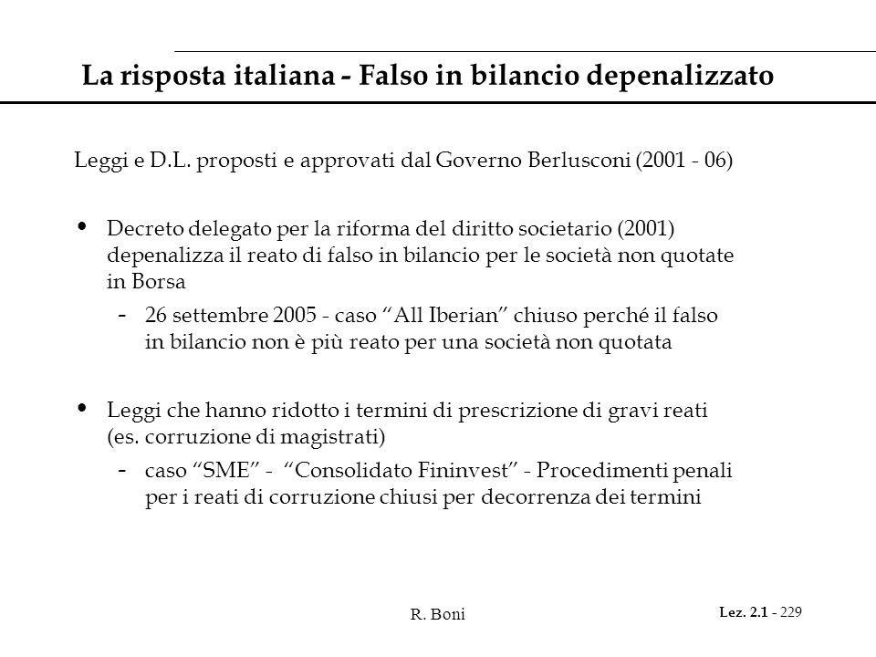 R. Boni Lez. 2.1 - 229 La risposta italiana - Falso in bilancio depenalizzato Leggi e D.L. proposti e approvati dal Governo Berlusconi (2001 - 06) Dec