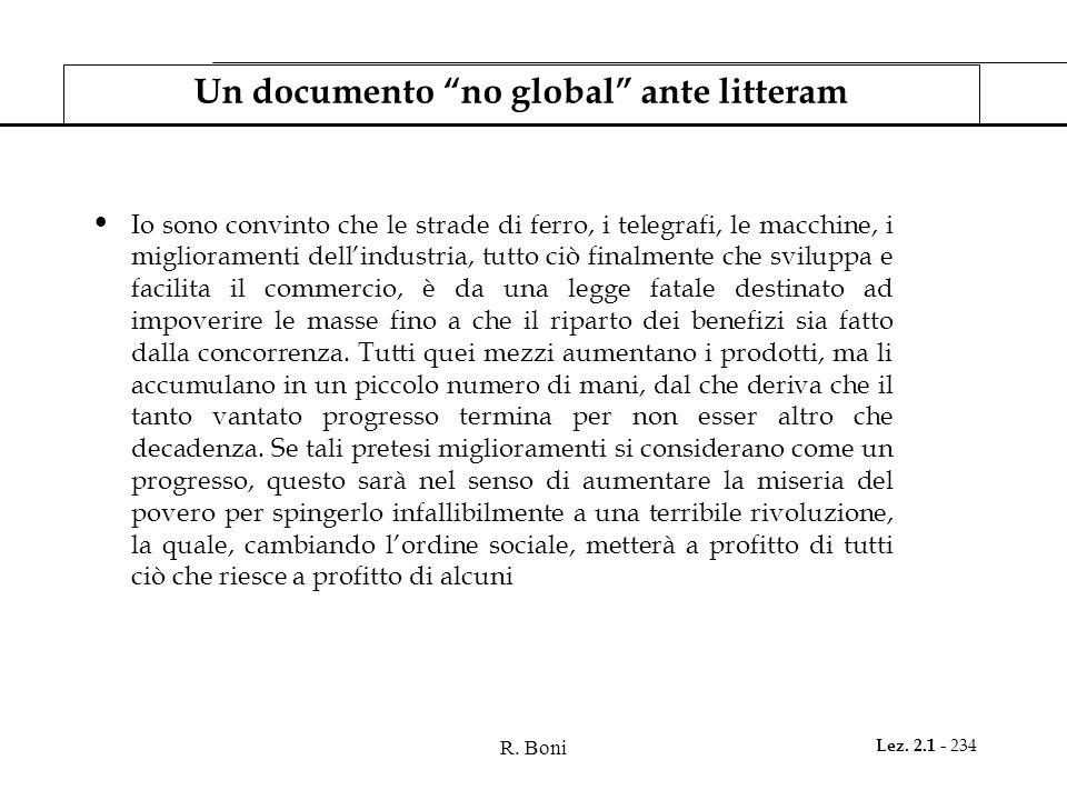 """R. Boni Lez. 2.1 - 234 Un documento """"no global"""" ante litteram Io sono convinto che le strade di ferro, i telegrafi, le macchine, i miglioramenti dell'"""