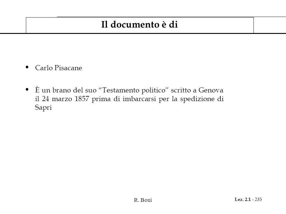 """R. Boni Lez. 2.1 - 235 Il documento è di Carlo Pisacane È un brano del suo """"Testamento politico"""" scritto a Genova il 24 marzo 1857 prima di imbarcarsi"""