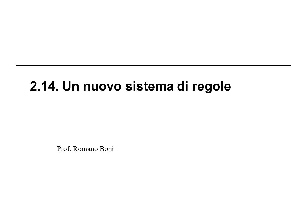 R. Boni Lez. 2.1 - 255 Prof. Romano Boni 2.14. Un nuovo sistema di regole