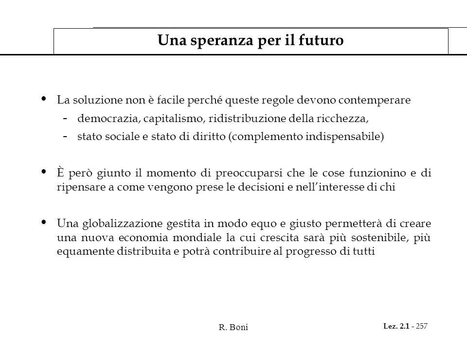 R. Boni Lez. 2.1 - 257 Una speranza per il futuro La soluzione non è facile perché queste regole devono contemperare - democrazia, capitalismo, ridist