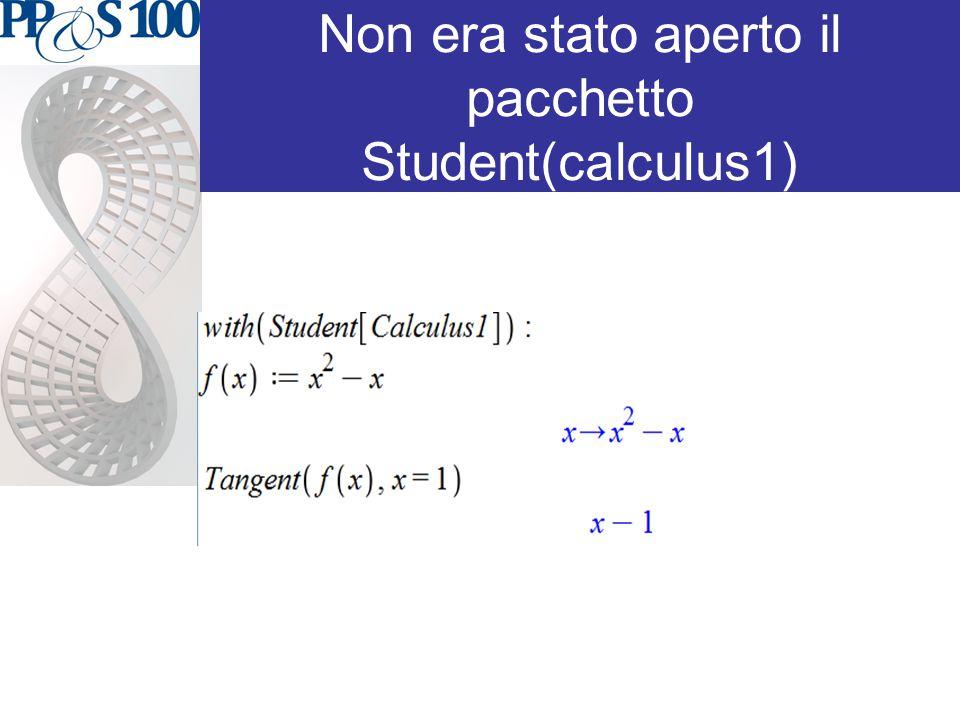 Non era stato aperto il pacchetto Student(calculus1)