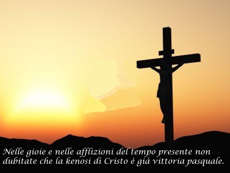 Mandate da Gesù Redentore, viviamo in una incondizionata appartenenza a Lui, in obbedienza al suo Spirito, che opera anche nella nostra debolezza.