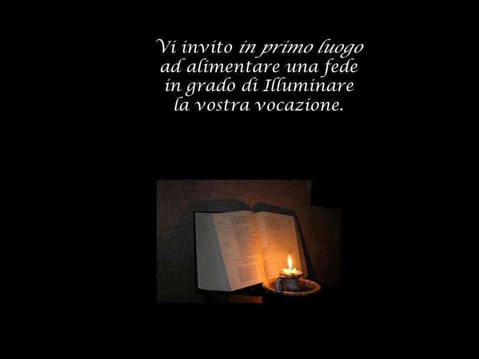 Ardere di questa fiamma, perché ovunque brilli un frammento del fulgore irradiato da Gesù, splendore di verità.
