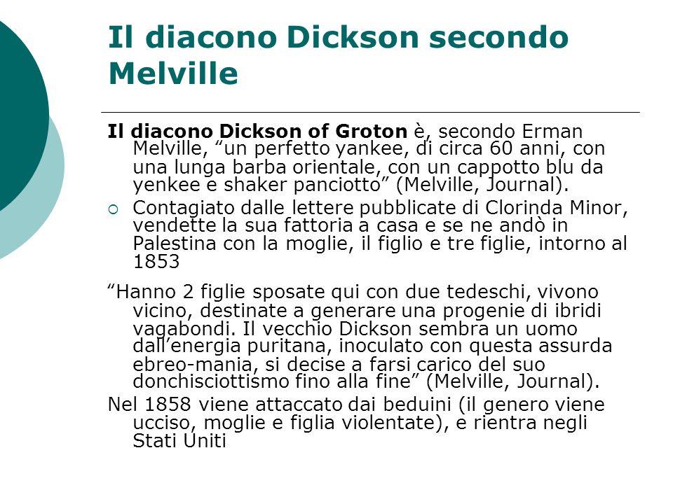 Il diacono Dickson secondo Melville Il diacono Dickson of Groton è, secondo Erman Melville, un perfetto yankee, di circa 60 anni, con una lunga barba orientale, con un cappotto blu da yenkee e shaker panciotto (Melville, Journal).