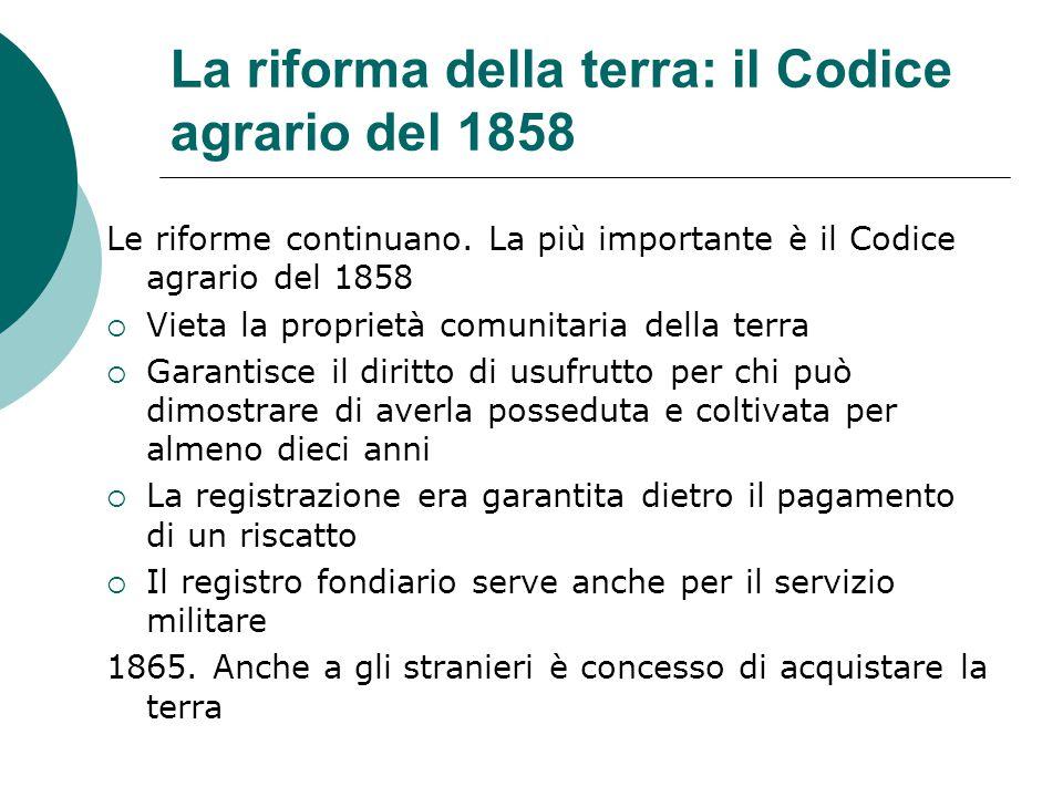 La riforma della terra: il Codice agrario del 1858 Le riforme continuano.