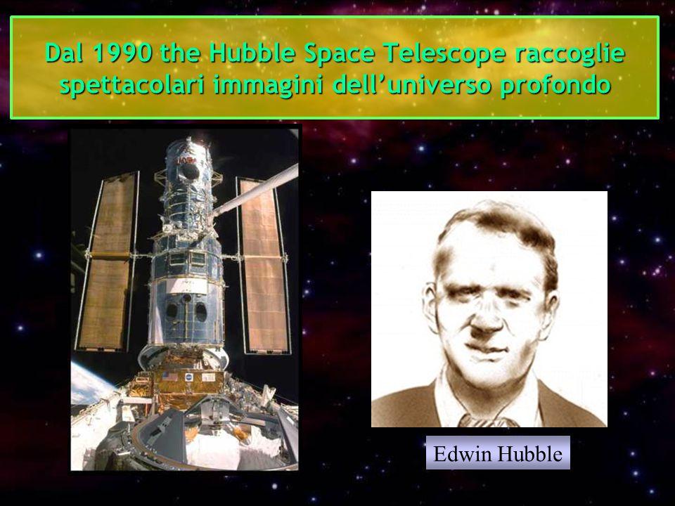 Dal 1990 the Hubble Space Telescope raccoglie spettacolari immagini dell'universo profondo Edwin Hubble