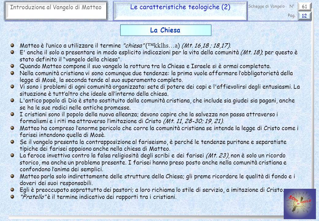 """61 Introduzione al Vangelo di Matteo Le caratteristiche teologiche (2) 12 Pag. Schegge di VangeloN° Matteo è l'unico a utilizzare il termine """"chiesa"""""""