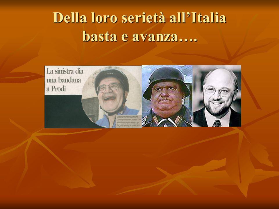 Della loro serietà all'Italia basta e avanza….