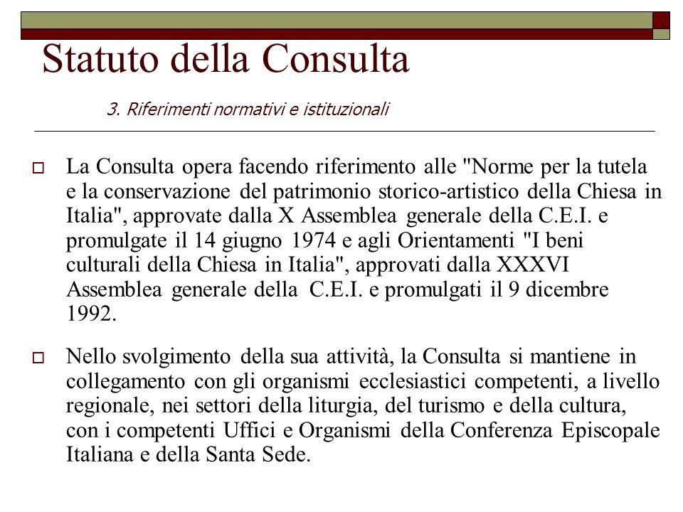  La Consulta opera facendo riferimento alle Norme per la tutela e la conservazione del patrimonio storico-artistico della Chiesa in Italia , approvate dalla X Assemblea generale della C.E.I.
