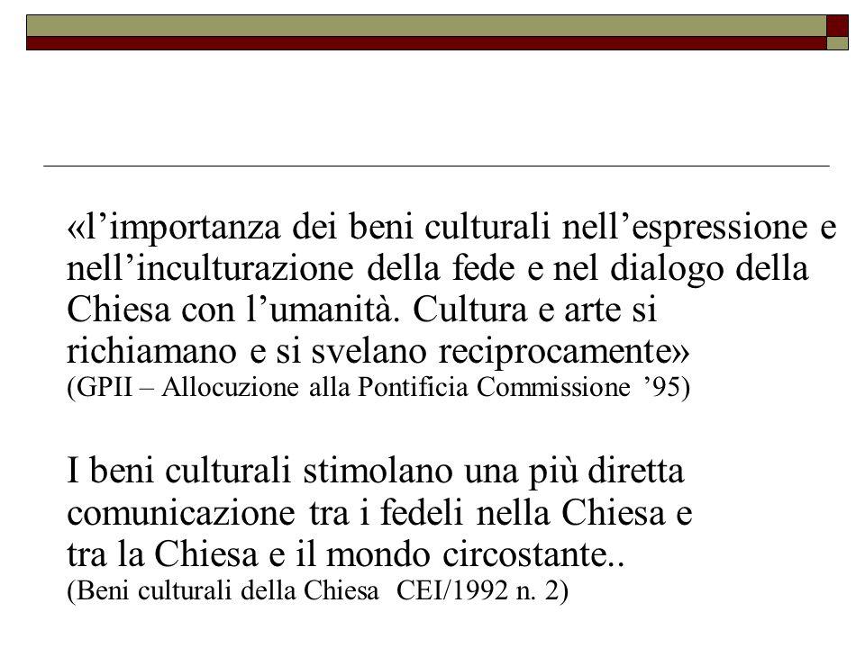 «l'importanza dei beni culturali nell'espressione e nell'inculturazione della fede e nel dialogo della Chiesa con l'umanità.
