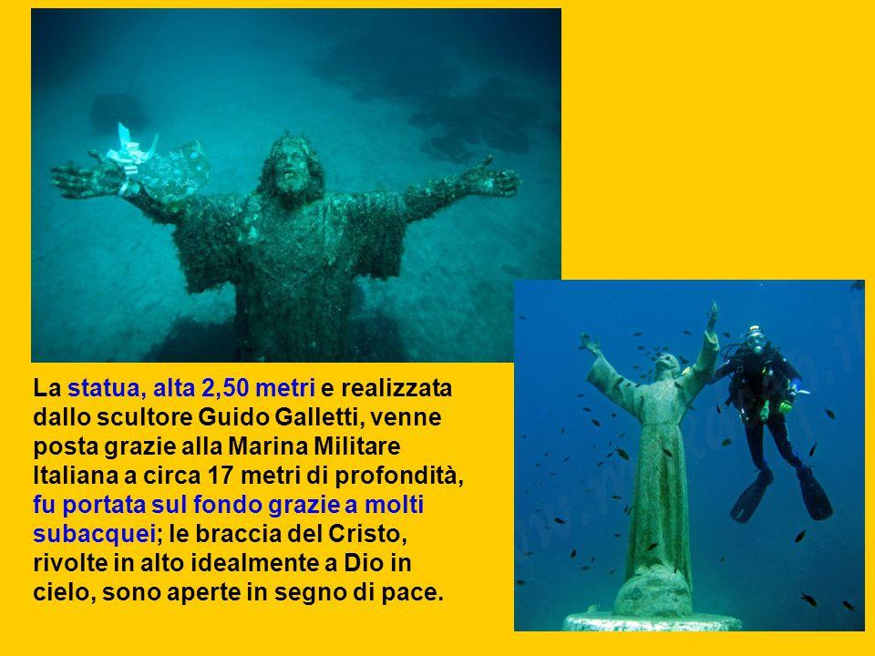 La statua, alta 2,50 metri e realizzata dallo scultore Guido Galletti, venne posta grazie alla Marina Militare Italiana a circa 17 metri di profondità