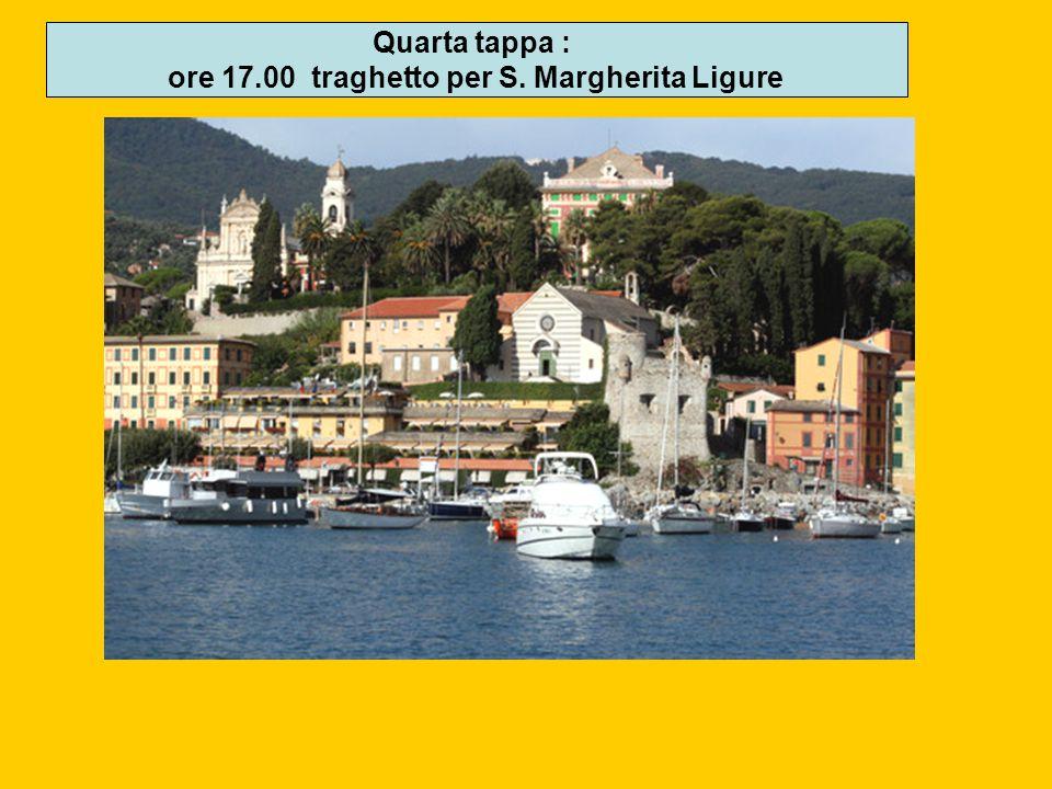 Quarta tappa : ore 17.00 traghetto per S. Margherita Ligure