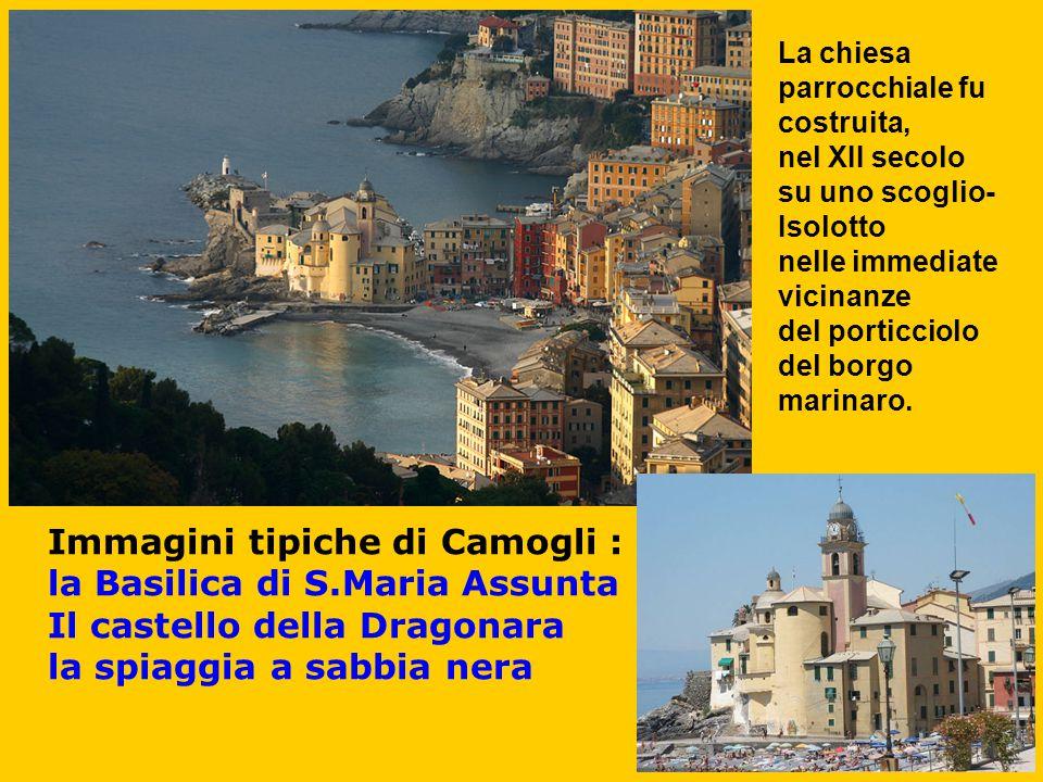 Immagini tipiche di Camogli : la Basilica di S.Maria Assunta Il castello della Dragonara la spiaggia a sabbia nera La chiesa parrocchiale fu costruita