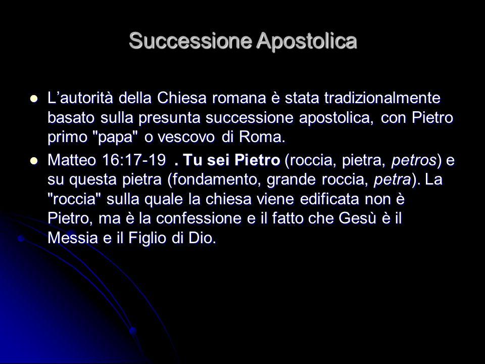 Successione Apostolica L'autorità della Chiesa romana è stata tradizionalmente basato sulla presunta successione apostolica, con Pietro primo papa o vescovo di Roma.
