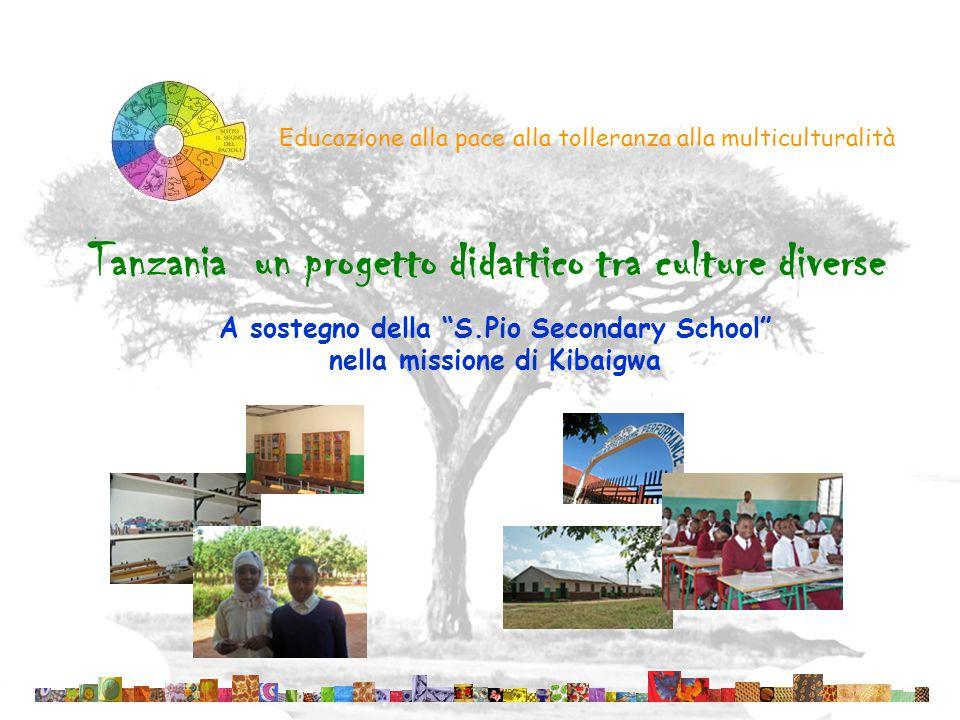 """Educazione alla pace alla tolleranza alla multiculturalità Tanzania un progetto didattico tra culture diverse A sostegno della """"S.Pio Secondary School"""