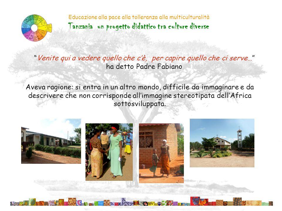 Educazione alla pace alla tolleranza alla multiculturalità Tanzania un progetto didattico tra culture diverse Aveva ragione: si entra in un altro mond