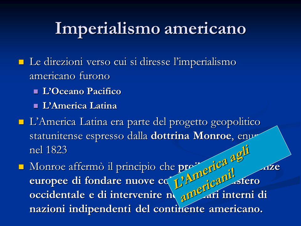 Imperialismo americano Le direzioni verso cui si diresse l'imperialismo americano furono Le direzioni verso cui si diresse l'imperialismo americano fu