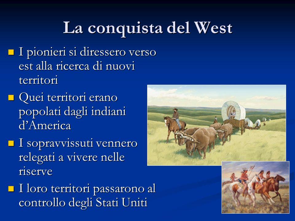 La conquista del West I pionieri si diressero verso est alla ricerca di nuovi territori I pionieri si diressero verso est alla ricerca di nuovi territ