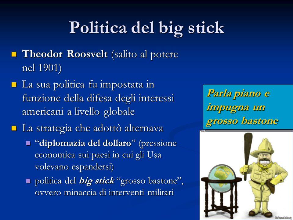 Politica del big stick Theodor Roosvelt (salito al potere nel 1901) Theodor Roosvelt (salito al potere nel 1901) La sua politica fu impostata in funzi